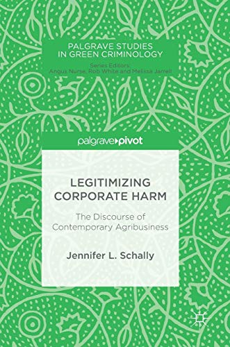 Legitimizing Corporate Harm: The Discourse of Contemporary Agribusiness (Palgrave Studies in Green ...