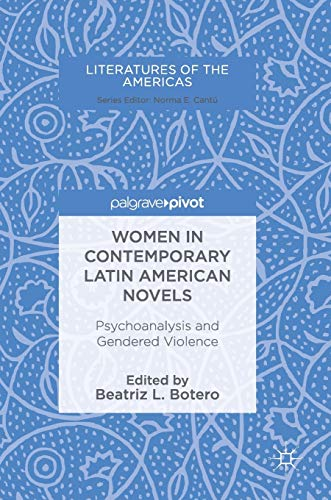 Women in Contemporary Latin American Novels: Psychoanalysis and Gendered Violence (Literatures of ...