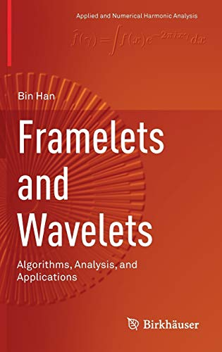 Framelets and Wavelets: Algorithms, Analysis, and Applications (Applied and Numerical Harmonic ...
