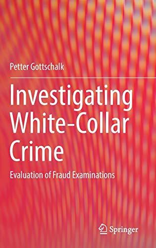 Investigating White-Collar Crime: Evaluation of Fraud Examinations: Petter Gottschalk