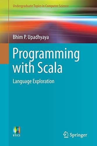 Programming with Scala: Language Exploration (Undergraduate Topics: Upadhyaya, Bhim P.