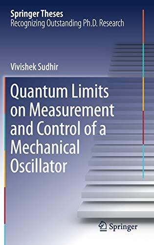 Quantum Limits on Measurement and Control of a Mechanical Oscillator (Springer Theses): Vivishek ...