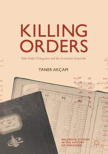 9783319697864: Killing Orders: Talat Pasha's Telegrams and the Armenian Genocide