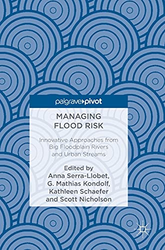 Managing Flood Risk: Innovative Approaches from Big Floodplain Rivers and Urban Streams: Anna Serra...