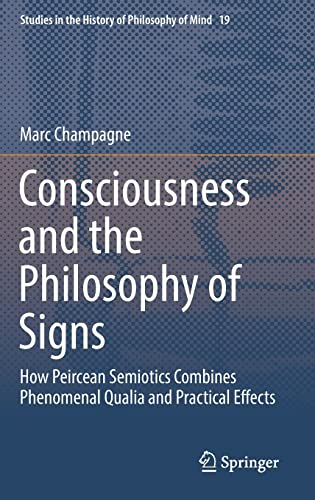 9783319733371: Consciousness and the Philosophy of Signs: How Peircean Semiotics Combines Phenomenal Qualia and Practical Effects