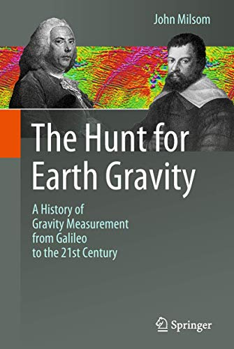 9783319749587: The Hunt for Earth Gravity: A History of Gravity Measurement from Galileo to the 21st Century
