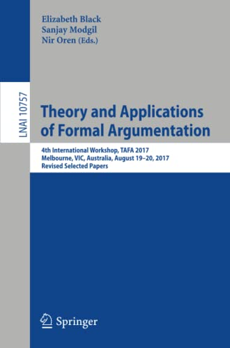 9783319755526: Theory and Applications of Formal Argumentation: 4th International Workshop, TAFA 2017, Melbourne, VIC, Australia, August 19-20, 2017, Revised Selected Papers