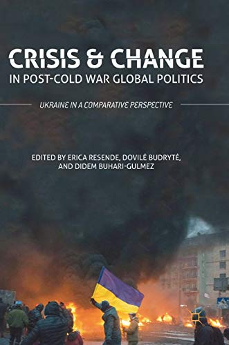 Crisis and Change in Post-Cold War Global Politics: Ukraine in a Comparative Perspective: Palgrave ...