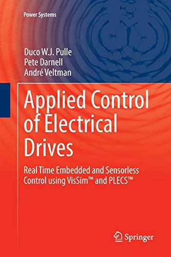 9783319792941: Applied Control of Electrical Drives: Real Time Embedded and Sensorless Control using VisSim™ and PLECS™ (Power Systems)