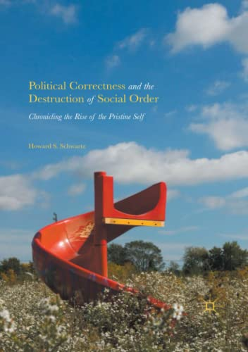 9783319819716: Political Correctness and the Destruction of Social Order: Chronicling the Rise of the Pristine Self