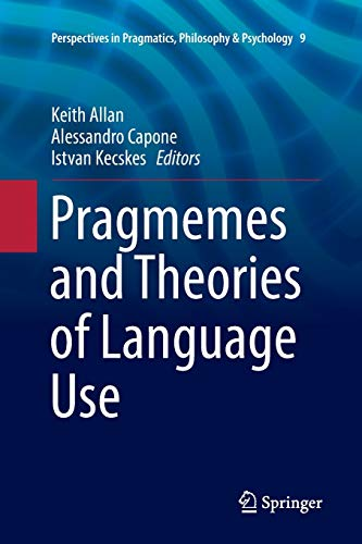 Pragmemes and Theories of Language Use (Perspectives: Allan, Keith; Capone,