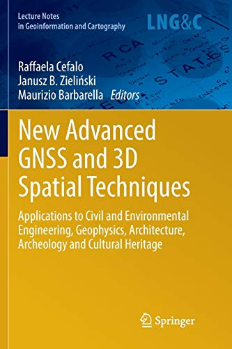 9783319858579: New Advanced GNSS and 3D Spatial Techniques: Applications to Civil and Environmental Engineering, Geophysics, Architecture, Archeology and Cultural ... Notes in Geoinformation and Cartography)