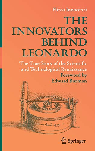 9783319904481: The Innovators Behind Leonardo: The True Story of the Scientific and Technological Renaissance