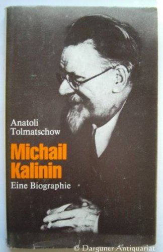 Michail Kalinin. E. Biographie.: Tolmacev, Anatolij