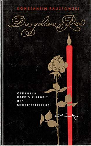 Die goldene Rose. Gedanken über die Arbeit: Konstantin Paustowski