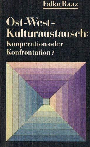 Ost-West-Kulturaustausch Kooperation oder Konfrontation? / Falko Raaz: Raaz, Falko:
