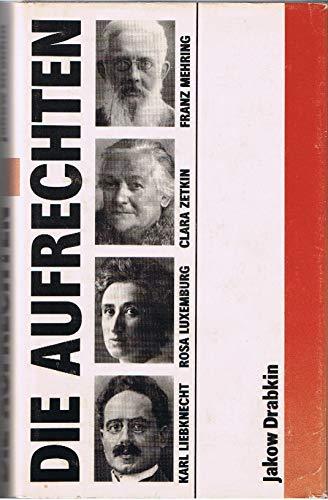 Die Aufrechten. Karl Liebknecht, Rosa Luxemburg, Franz: Jakow S. Drabkin