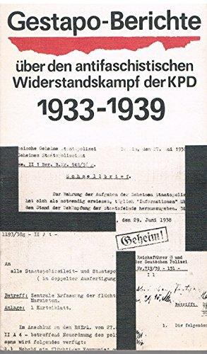 9783320013394: Gestapo-Berichte über den Antifaschistischen Widerstandskampf der KPD 1933 bis 1945: Band 1 Anfang 1933 bis August 1939