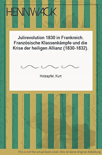 Julirevolution 1830 in Frankreich. Französische Klassenkämpfe und: Kurt Holzapfel
