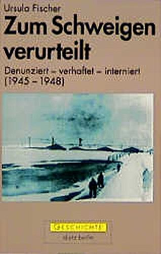 9783320017699: Zum Schweigen verurteilt: Denunziert - verhaftet - interniert (1945-1948) (Geschichte)