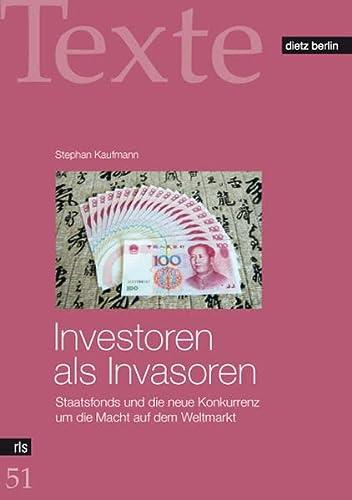 9783320021580: Investoren als Invasoren: Staatsfonds und die neue Konkurrenz um die Macht auf dem Weltmarkt