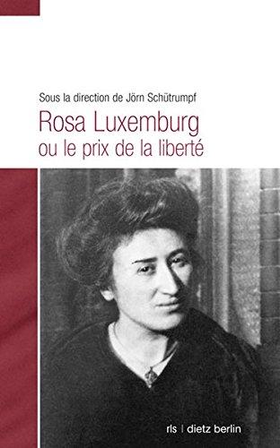 Rosa Luxemburg ou le prix de la liberté. Fondation Rosa Luxemburg. - Schütrumpf, Jörn (Hg)