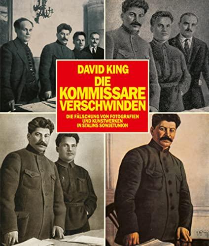 9783320023133: Die Kommissare verschwinden: Die F�lschung von Fotografien und Kunstwerken in Stalins Sowjetunion