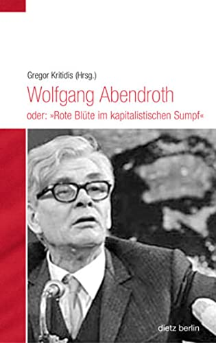 9783320023188: Wolfgang Abendroth oder: Rote Blüte im kapitalistischen Sumpf
