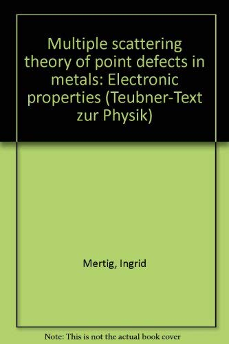 9783322004406: Multiple scattering theory of point defects in metals: Electronic properties (Teubner-Texte zur Physik)