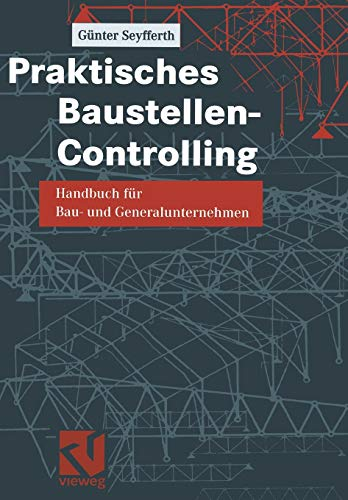 9783322801968: Praktisches Baustellen-Controlling: Handbuch für Bau- und Generalunternehmen (German Edition)