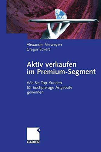 9783322822321: Aktiv verkaufen im Premium-Segment: Wie Sie Top-Kunden f�r hochpreisige Angebote gewinnen