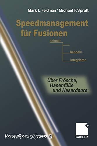 Speedmanagement für Fusionen: Schnell entscheiden, handeln, integrieren - Über Frösche, Hasenfüße und Hasardeure (German Edition) (9783322822758) by Mark L. Feldman