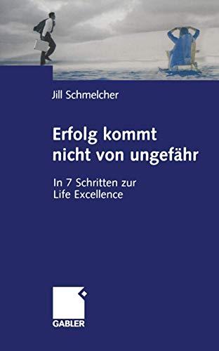 9783322824462: Erfolg kommt nicht von ungefähr: In 7 Schritten zur Life Excellence