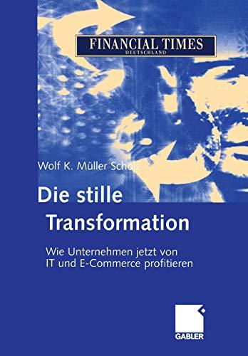 9783322824882: Die stille Transformation: Wie Unternehmen jetzt von IT und E-Commerce profitieren