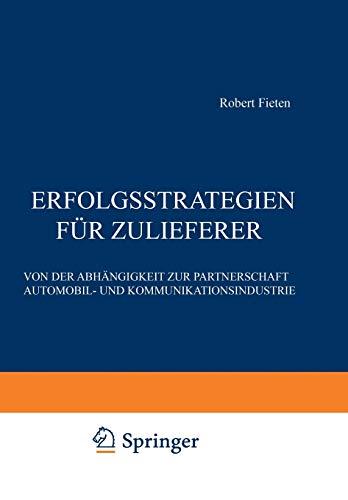 9783322825544: Erfolgsstrategien für Zulieferer: Von der Abhängigkeit zur Partnerschaft Automobil- und Kommunikationsindustrie