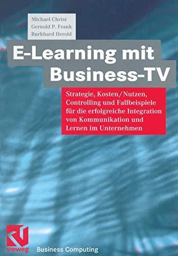 9783322849038: E-Learning mit Business TV: Strategie, Kosten/Nutzen, Controlling und Fallbeispiele für die erfolgreiche Integration von Kommunikation und Lernen im Unternehmen (Business Computing) (German Edition)