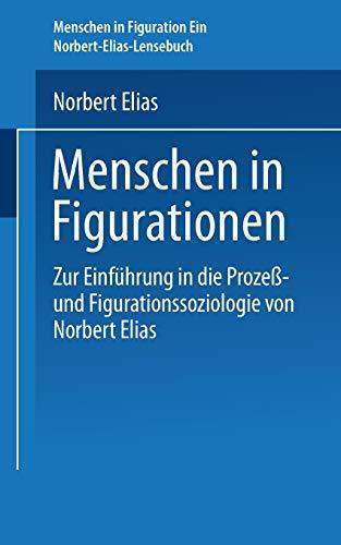 Menschen in Figurationen: Ein Lesebuch Zur Einfuhrung in Die Prozess-Und Figurationssoziologie Von ...