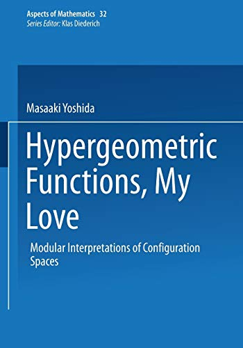 9783322901682: Hypergeometric Functions, My Love: Modular Interpretations of Configuration Spaces (Aspects of Mathematics)