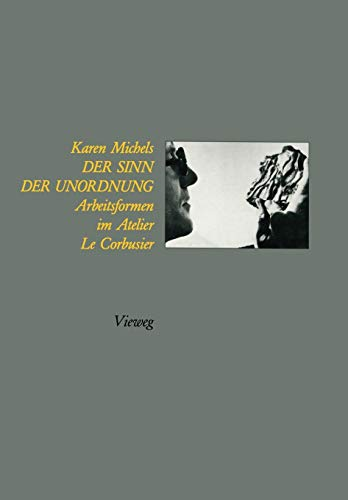 9783322902597: Der Sinn der Unordnung: Arbeitsformen im Atelier Le Corbusier (German Edition)