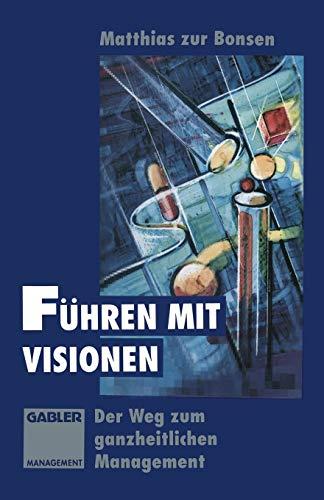 9783322913142: Führen mit Visionen: Der Weg zum ganzheitlichen Management
