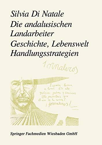 9783322936332: Die andalusischen Landarbeiter: Geschichte, Lebenswelt, Handlungsstrategien (German Edition)