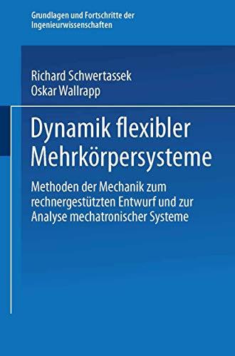 9783322939760: Dynamik flexibler Mehrkörpersysteme: Methoden der Mechanik zum rechnergestützten Entwurf und zur Analyse mechatronischer Systeme (Grundlagen und Fortschritte der Ingenieurwissenschaften)