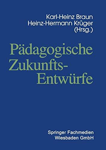 9783322951069: Pädagogische Zukunftsentwürfe: Festschrift zum siebzigsten Geburtstag von Wolfgang Klafki