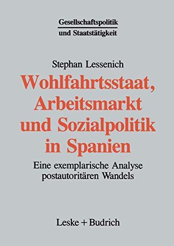 9783322957665: Wohlfahrtsstaat, Arbeitsmarkt und Sozialpolitik in Spanien: Eine exemplarische Analyse postautoritären Wandels (Gesellschaftspolitik und Staatstätigkeit)