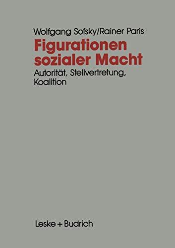 9783322972187: Figurationen sozialer Macht: Autorit�t - Stellvertretung - Koalition