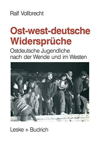9783322972750: Ost-westdeutsche Widersprüche: Ostdeutsche Jugendliche nach der Wende und Integrationserfahrungen jugendlicher Übersiedler im Westen (German Edition)