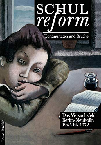 9783322972842: Schulreform - Kontinuitäten und Brüche: Das Versuchsfeld Berlin-Neukölln. Band II: 1945 bis 1972