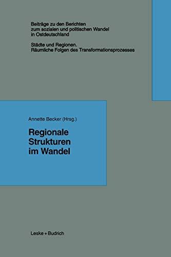 9783322973689: Regionale Strukturen im Wandel (Beiträge zu den Berichten der Kommision für die Erforschung des sozialen und politischen Wandels in den neuen Bundesländern e.V. (KSPW)) (German Edition)