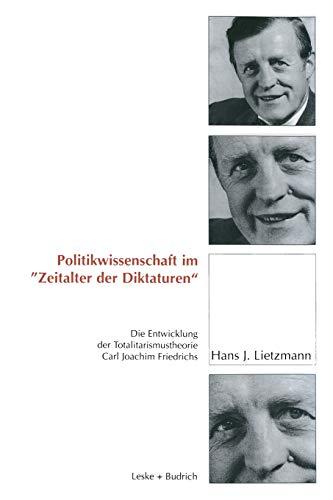 """9783322974259: Politikwissenschaft im """"Zeitalter der Diktaturen: Die Entwicklung der Totalitarismustheorie Carl Joachim Friedrichs"""