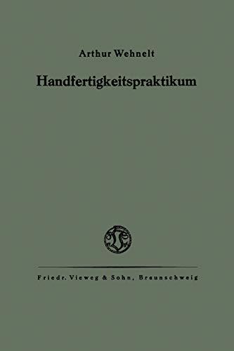 9783322980137: Das Handfertigkeitspraktikum: Ein Hilfsbuch für den Handfertigkeitsunterricht an höheren Lehranstalten und zum Selbstunterricht
